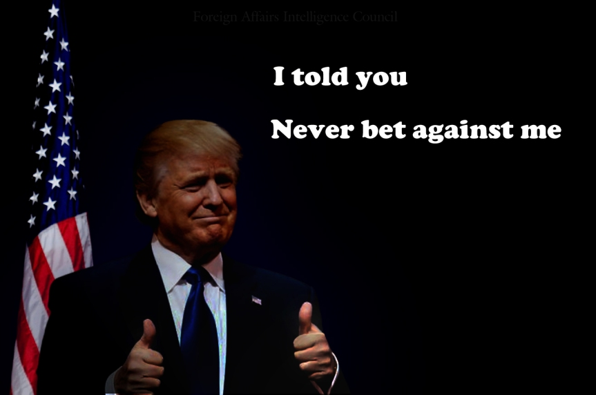I told you Never bet against me